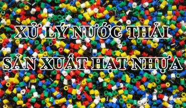 Xu Ly Nuoc Thai San Xuat Hat Nhua